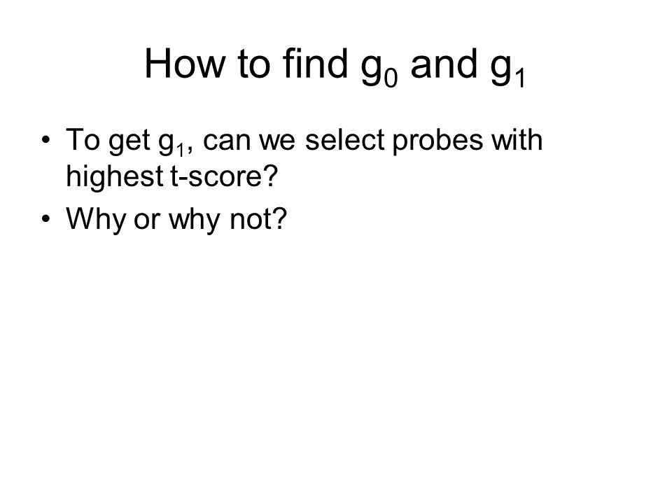 How to find g0 and g1 To get g1, can we select probes with highest t-score Why or why not