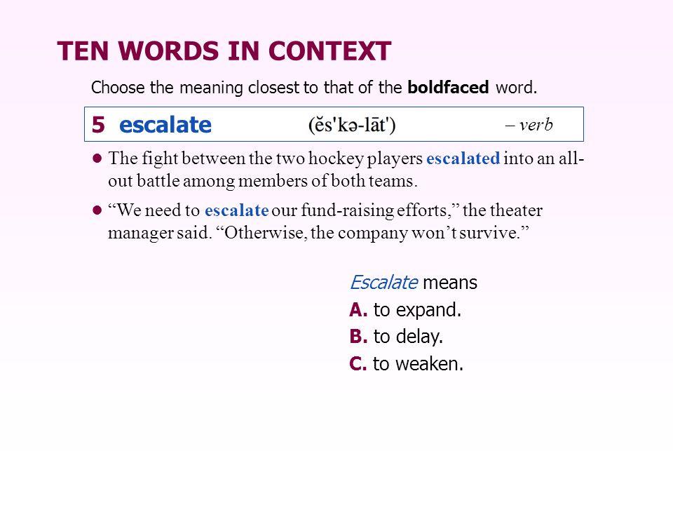 TEN WORDS IN CONTEXT 5 escalate – verb