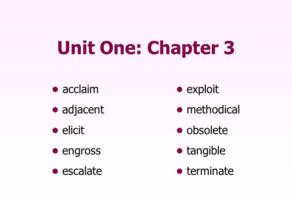Unit One: Chapter 3 • acclaim • exploit • adjacent • methodical
