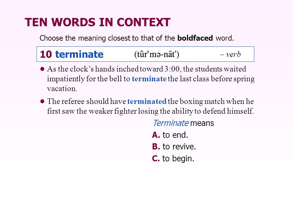 TEN WORDS IN CONTEXT 10 terminate – verb