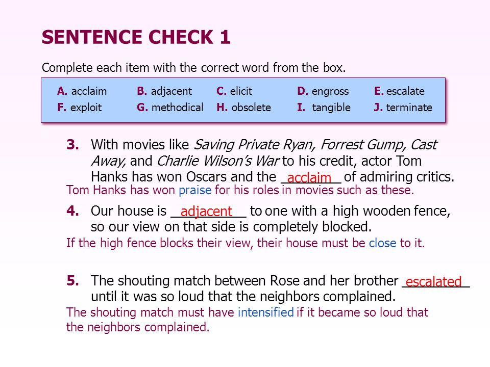 SENTENCE CHECK 1 Complete each item with the correct word from the box. A. acclaim B. adjacent C. elicit.