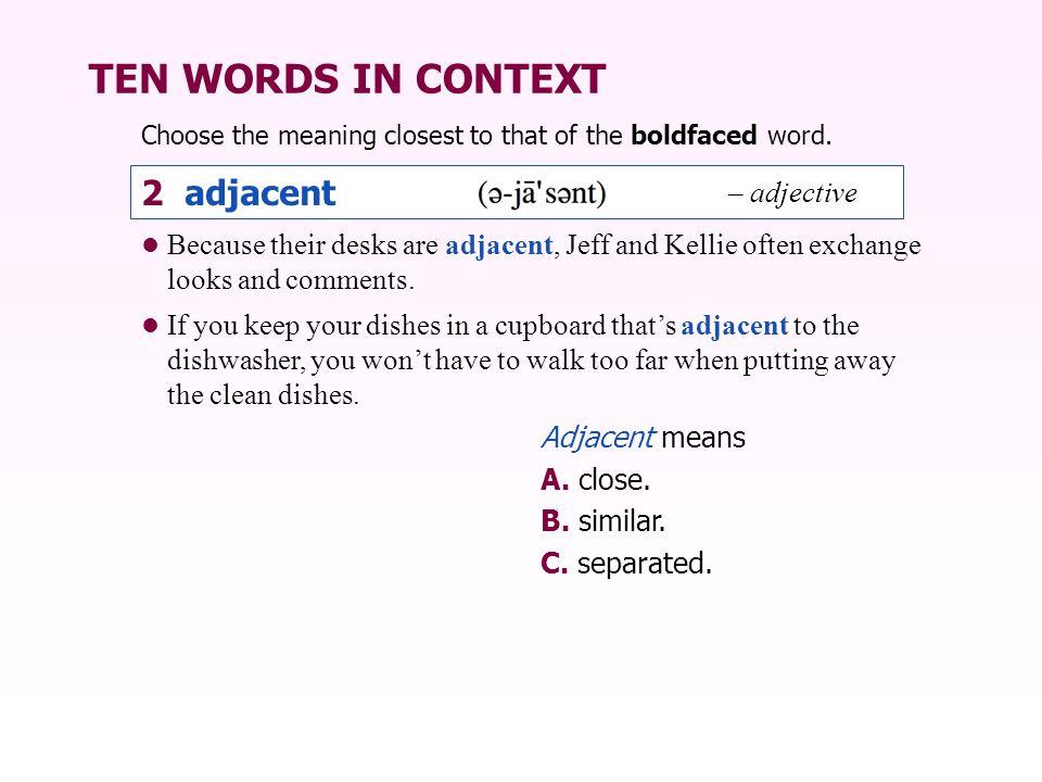 TEN WORDS IN CONTEXT 2 adjacent – adjective