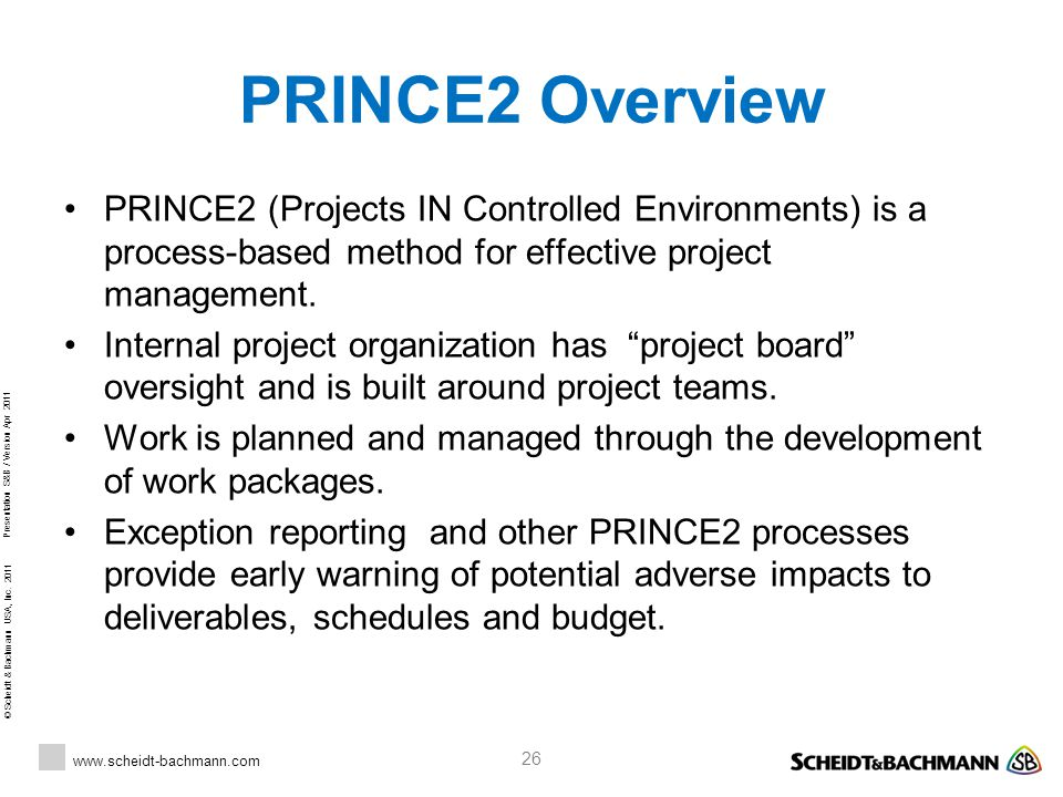 PRINCE2 Overview PRINCE2 (Projects IN Controlled Environments) is a process-based method for effective project management.