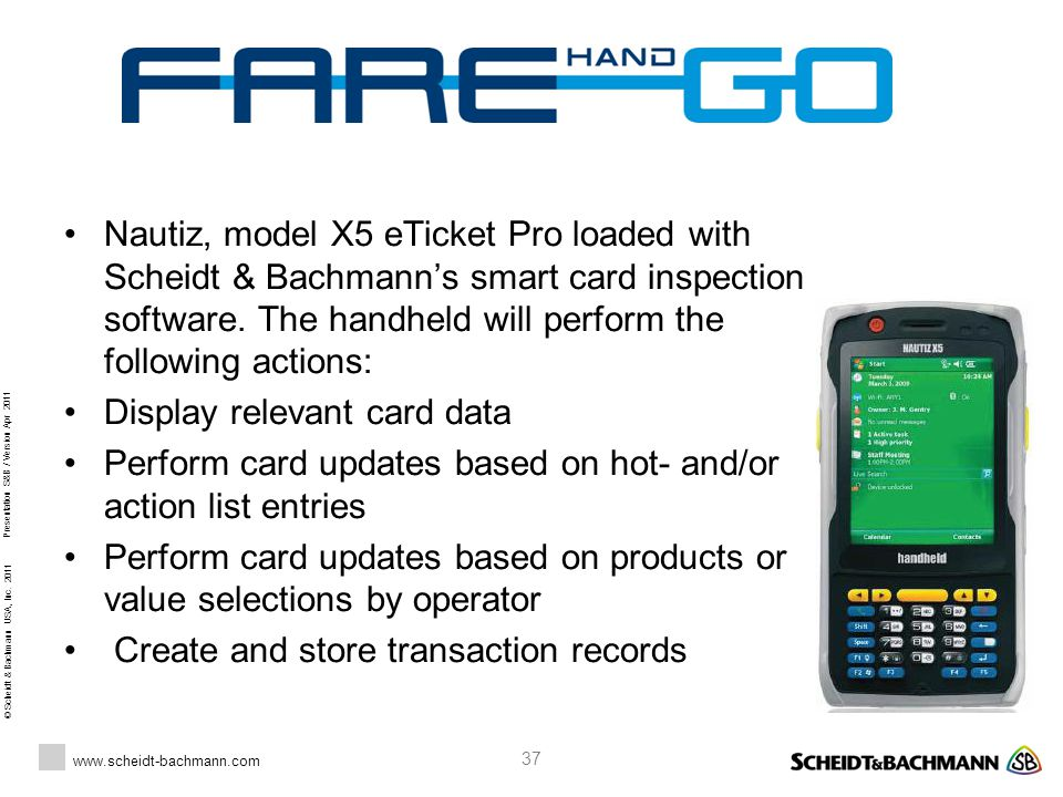 Nautiz, model X5 eTicket Pro loaded with Scheidt & Bachmann's smart card inspection software. The handheld will perform the following actions: