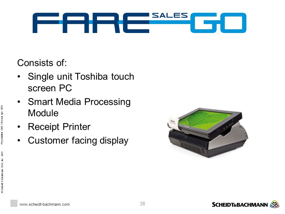 Consists of: Single unit Toshiba touch screen PC. Smart Media Processing Module. Receipt Printer.