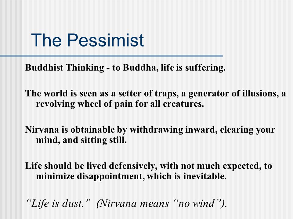 The Pessimist Life is dust. (Nirvana means no wind ).