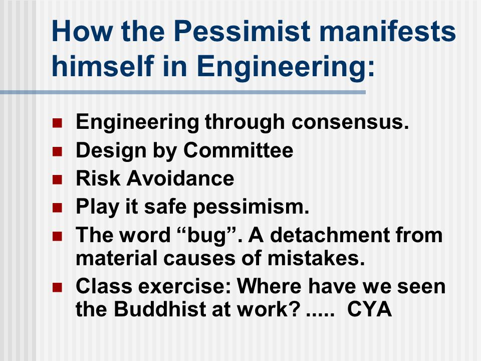 How the Pessimist manifests himself in Engineering: