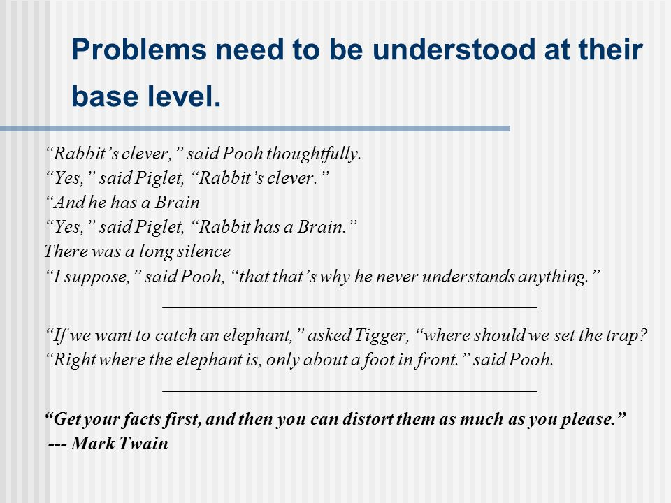 Problems need to be understood at their base level.