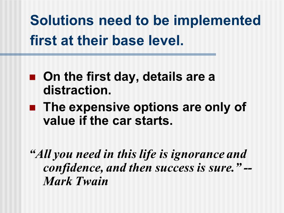 Solutions need to be implemented first at their base level.
