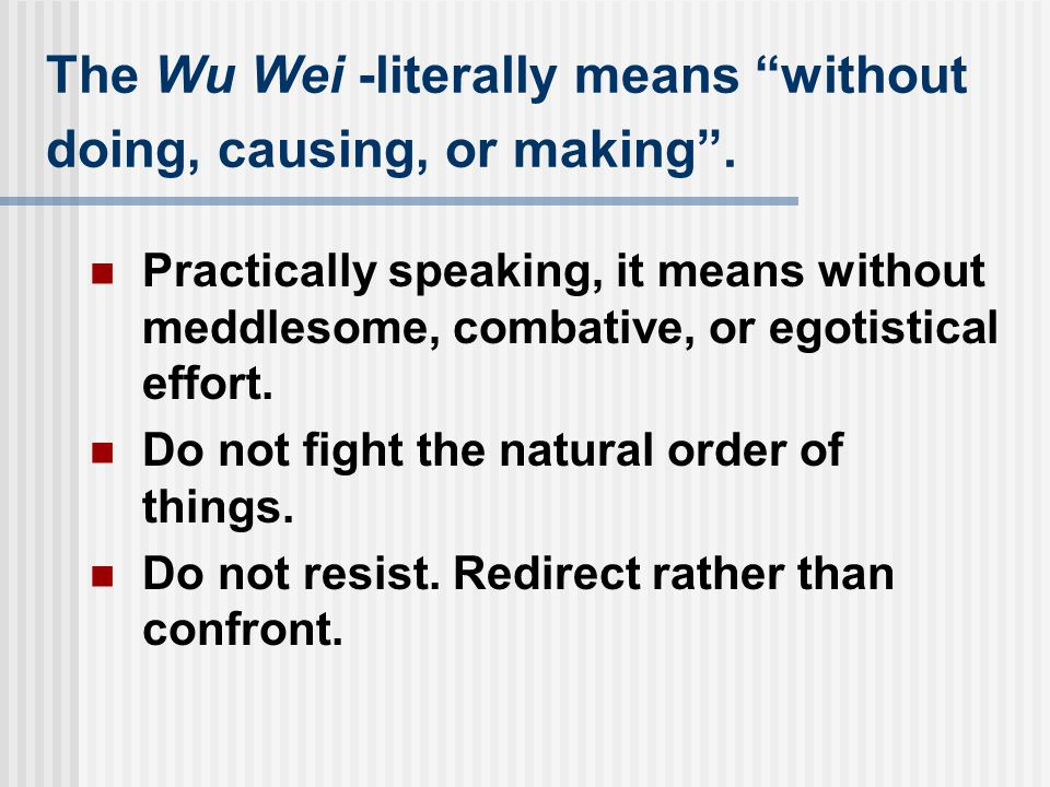 The Wu Wei -literally means without doing, causing, or making .