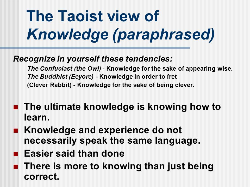 The Taoist view of Knowledge (paraphrased)