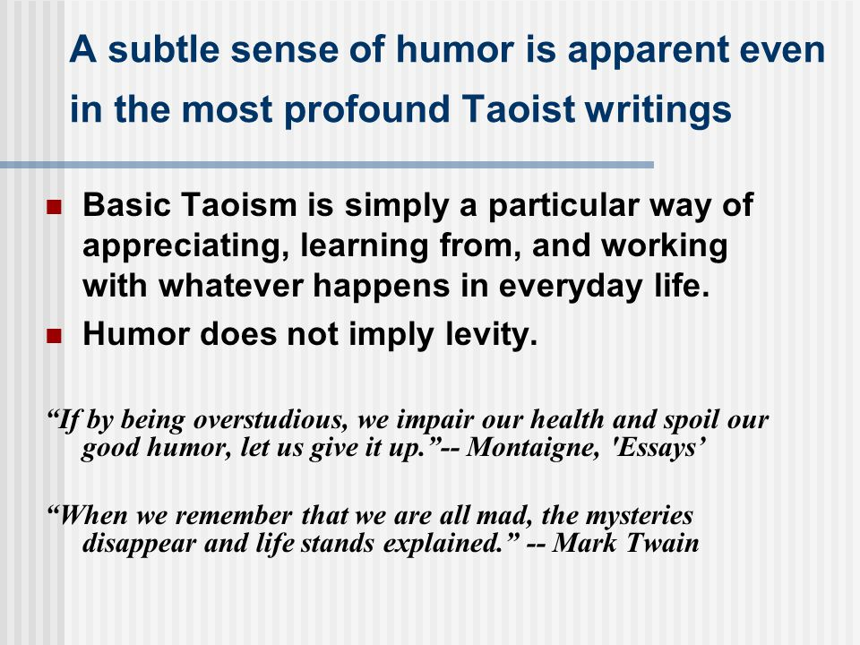 A subtle sense of humor is apparent even in the most profound Taoist writings