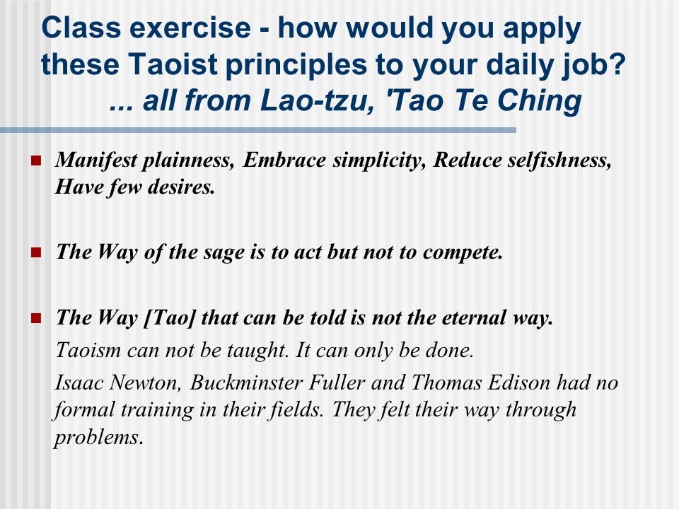 Class exercise - how would you apply these Taoist principles to your daily job ... all from Lao-tzu, Tao Te Ching