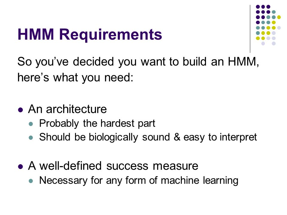HMM Requirements So you've decided you want to build an HMM,