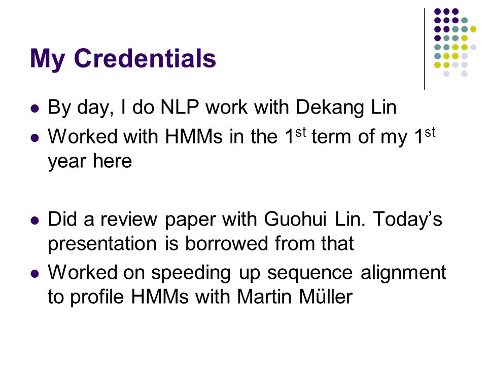 My Credentials By day, I do NLP work with Dekang Lin