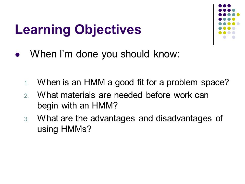 Learning Objectives When I'm done you should know: