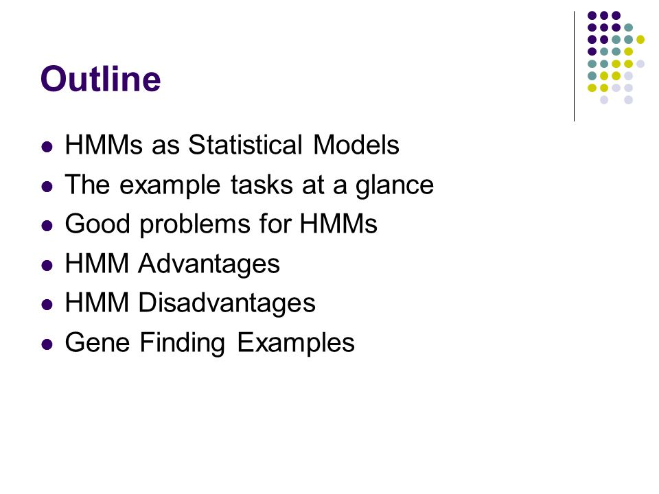 Outline HMMs as Statistical Models The example tasks at a glance