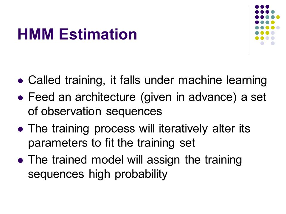 HMM Estimation Called training, it falls under machine learning