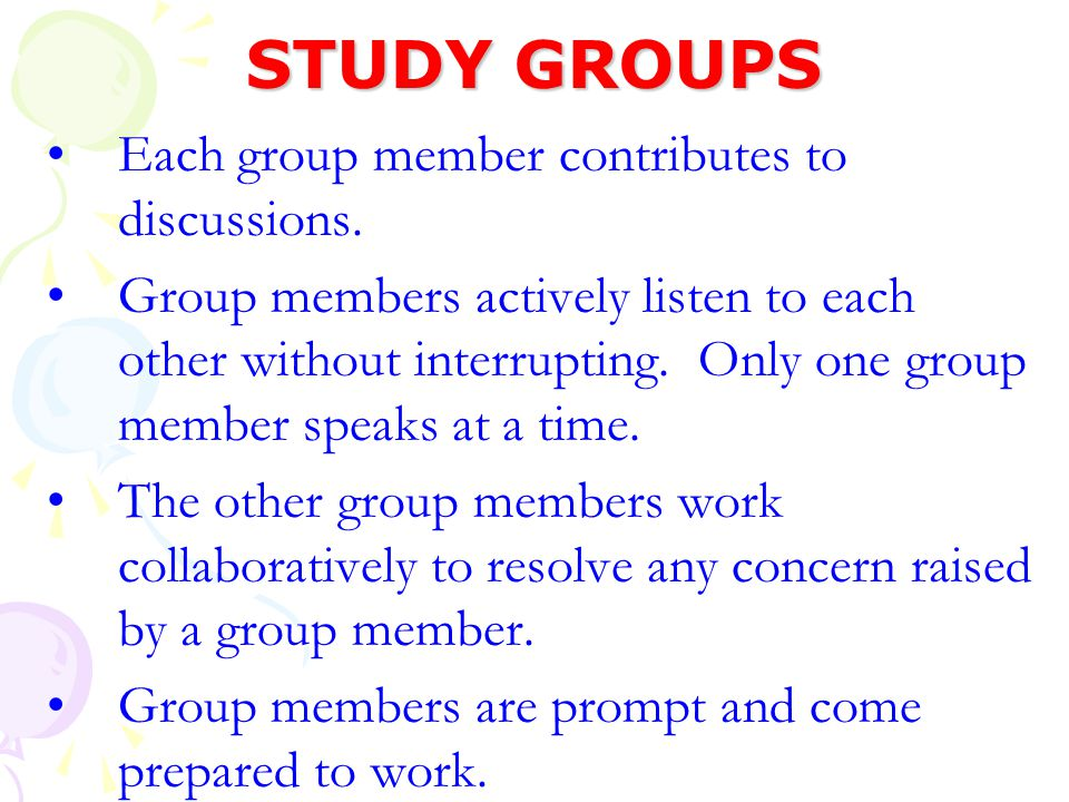 STUDY GROUPS Each group member contributes to discussions.
