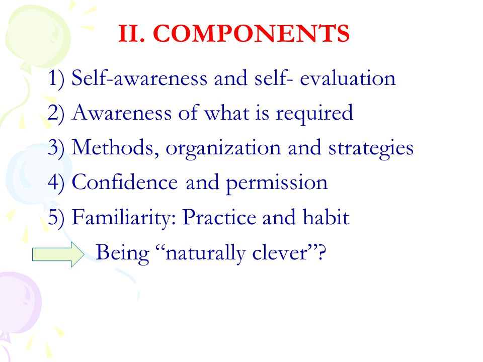II. COMPONENTS 1) Self-awareness and self- evaluation