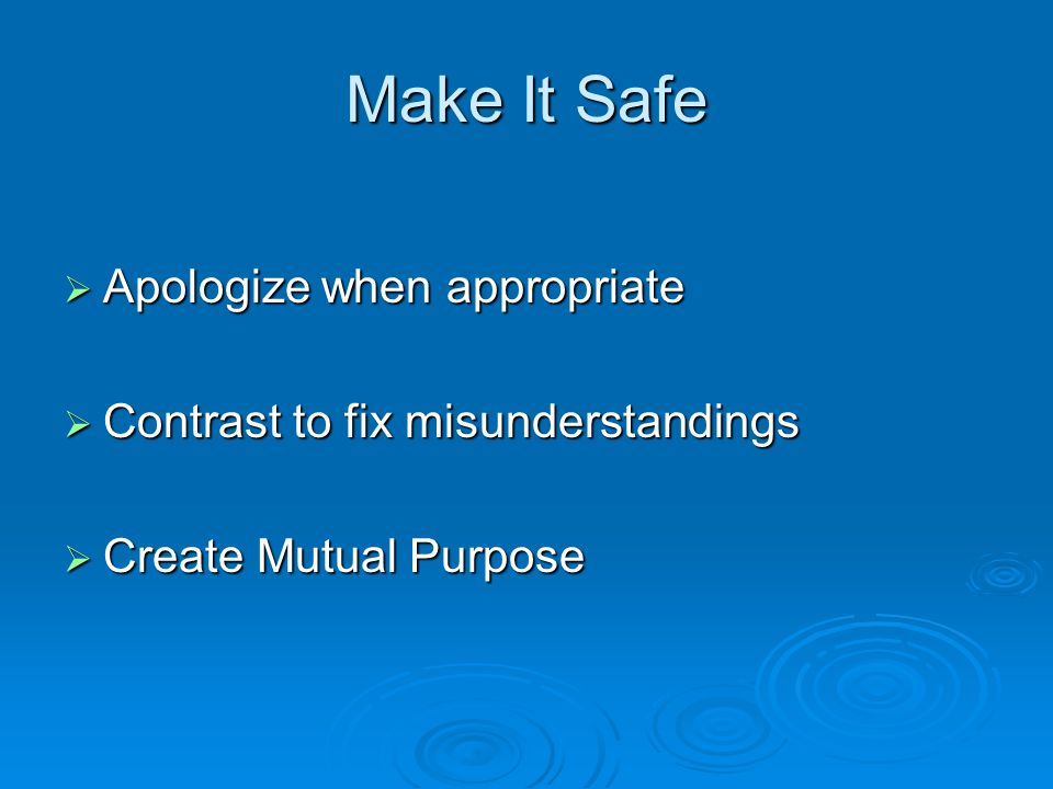 Make It Safe Apologize when appropriate