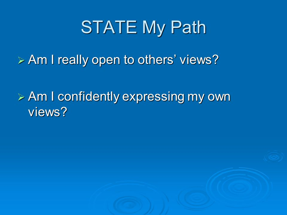 STATE My Path Am I really open to others' views