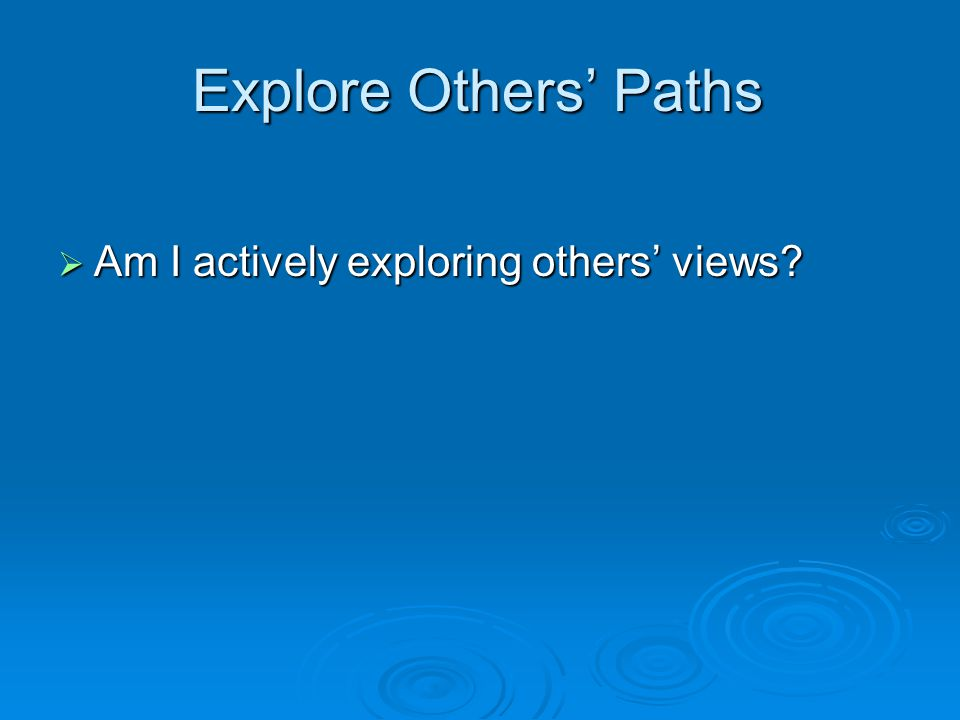 Explore Others' Paths Am I actively exploring others' views