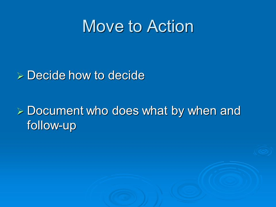 Move to Action Decide how to decide