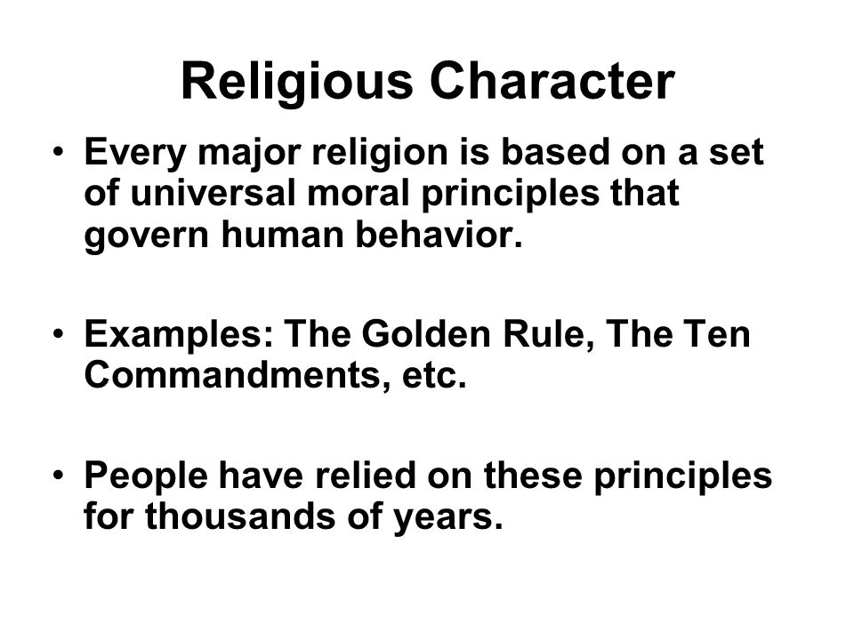 Religious Character Every major religion is based on a set of universal moral principles that govern human behavior.