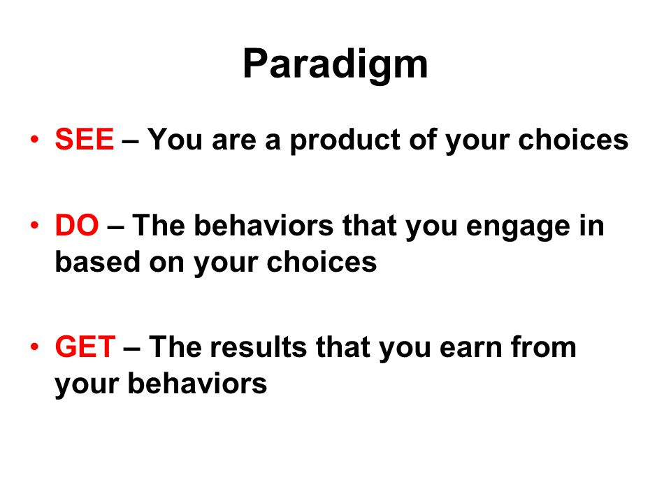 Paradigm SEE – You are a product of your choices