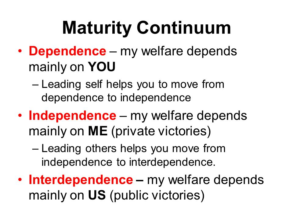 Maturity Continuum Dependence – my welfare depends mainly on YOU