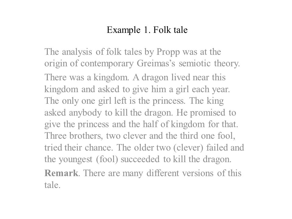 Example 1. Folk tale The analysis of folk tales by Propp was at the origin of contemporary Greimas's semiotic theory.
