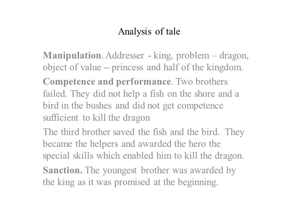 Analysis of tale Manipulation. Addresser - king, problem – dragon, object of value – princess and half of the kingdom.