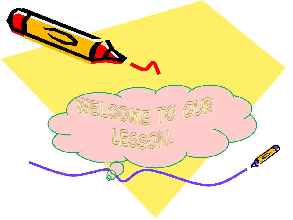 WELCOME TO OUR LESSON.