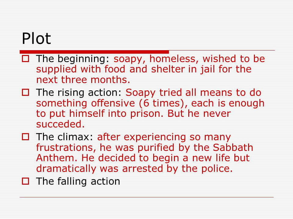 Plot The beginning: soapy, homeless, wished to be supplied with food and shelter in jail for the next three months.