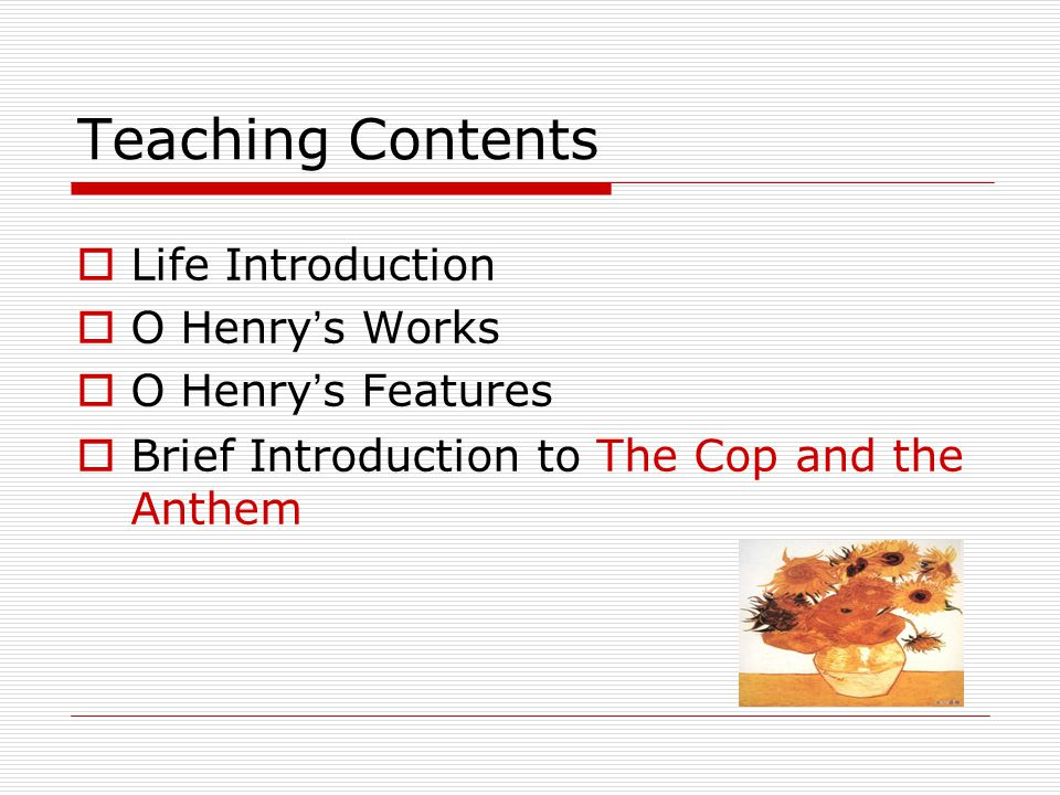 Teaching Contents Life Introduction O Henry's Works O Henry's Features
