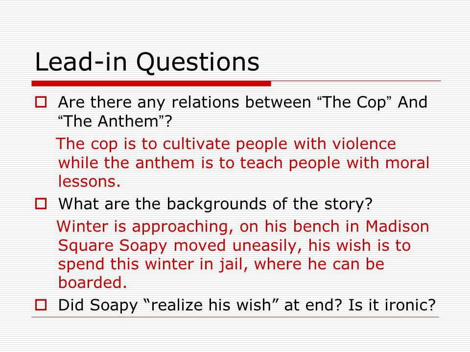 Lead-in Questions Are there any relations between The Cop And The Anthem