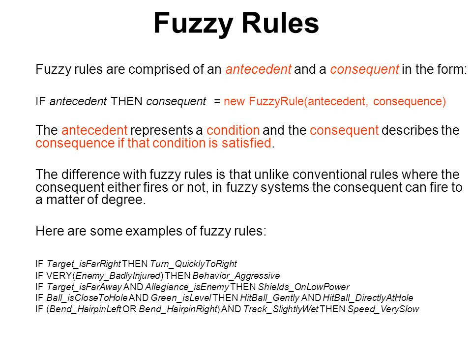 Fuzzy Rules Fuzzy rules are comprised of an antecedent and a consequent in the form: