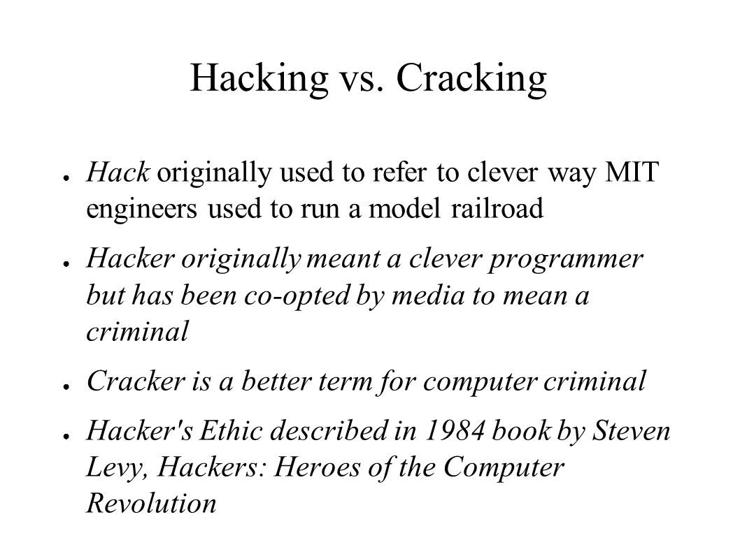 Hacking vs. Cracking Hack originally used to refer to clever way MIT engineers used to run a model railroad.