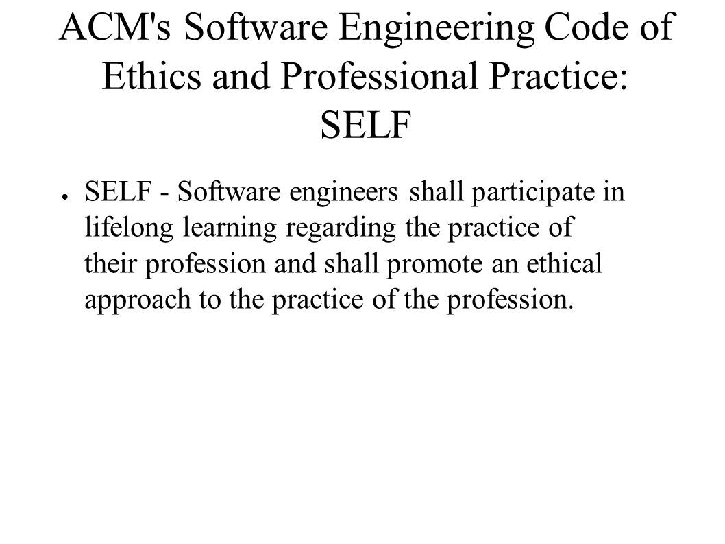 ACM s Software Engineering Code of Ethics and Professional Practice: SELF