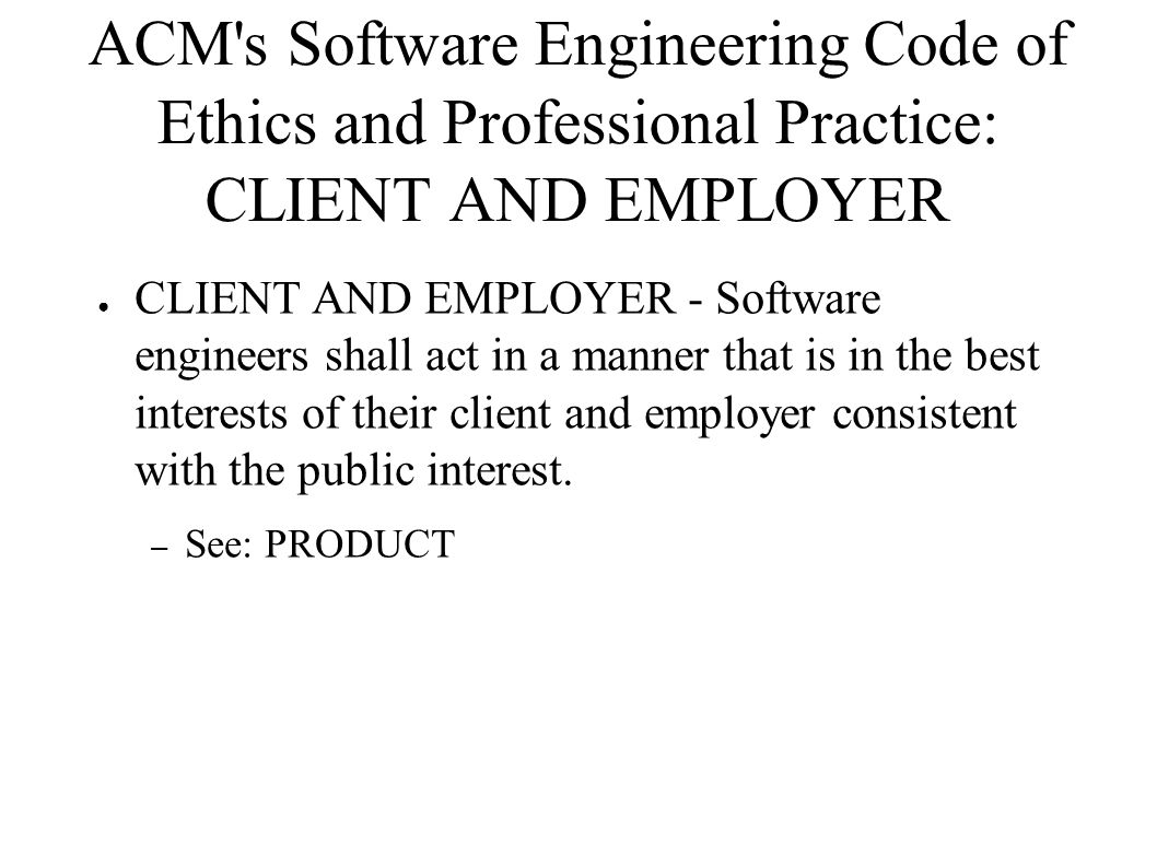 ACM s Software Engineering Code of Ethics and Professional Practice: CLIENT AND EMPLOYER