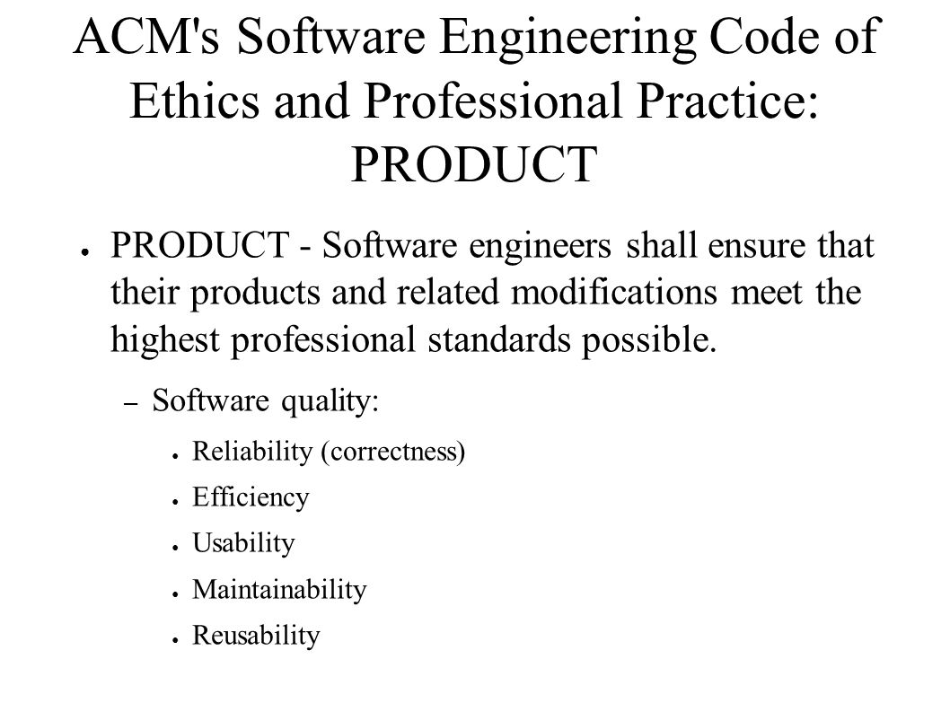 ACM s Software Engineering Code of Ethics and Professional Practice: PRODUCT