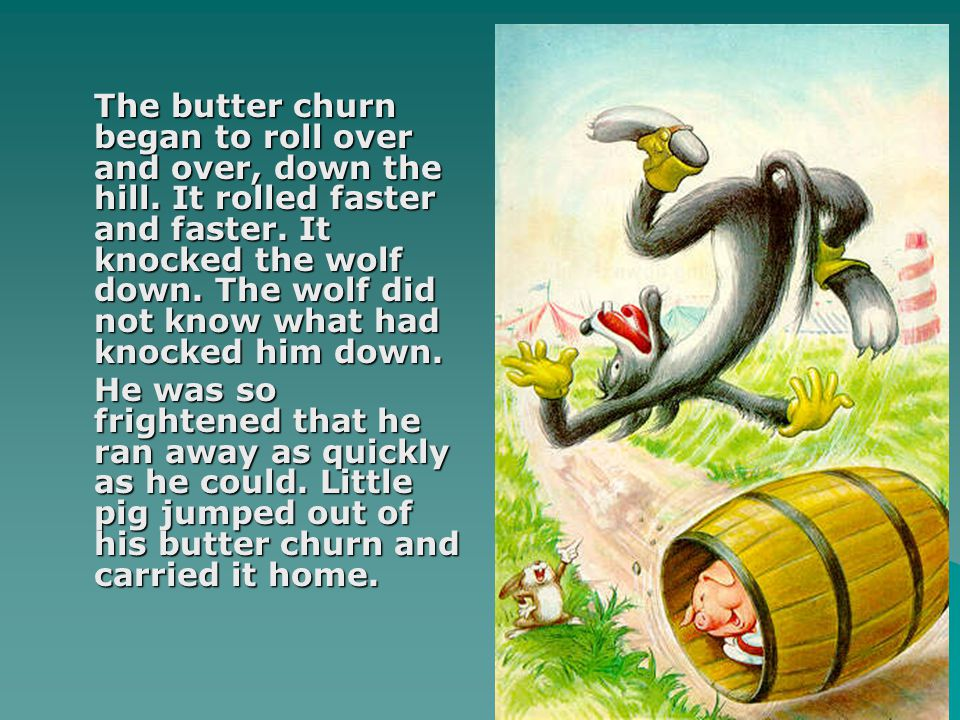 The butter churn began to roll over and over, down the hill