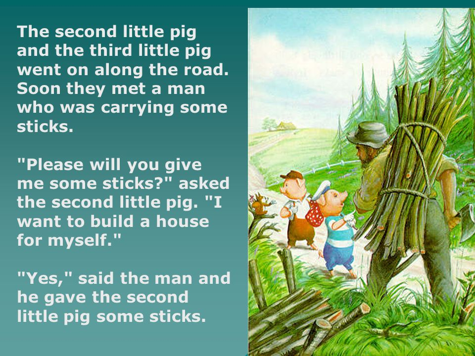 The second little pig and the third little pig went on along the road