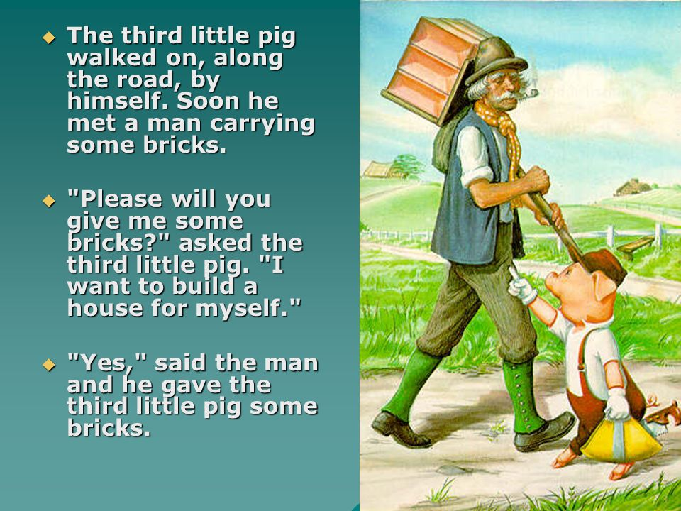 The third little pig walked on, along the road, by himself