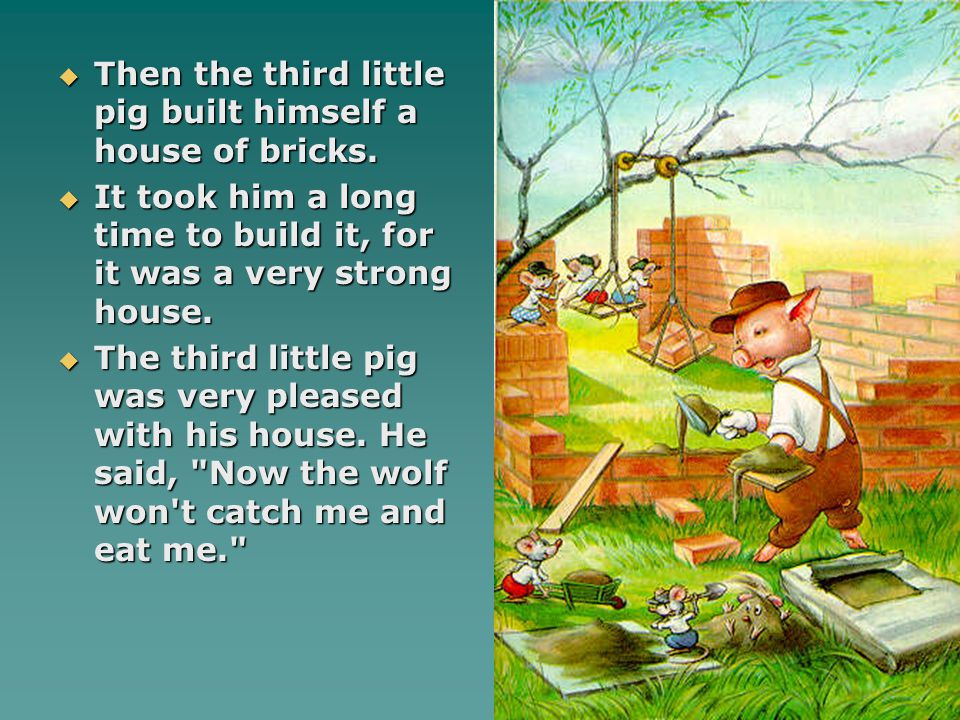 Then the third little pig built himself a house of bricks.