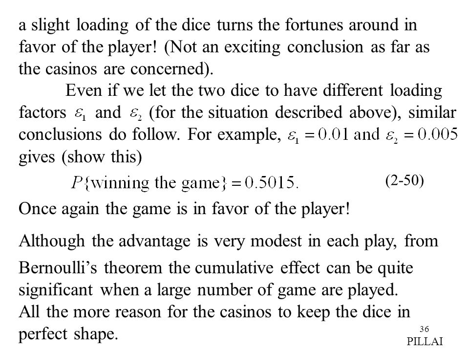 a slight loading of the dice turns the fortunes around in