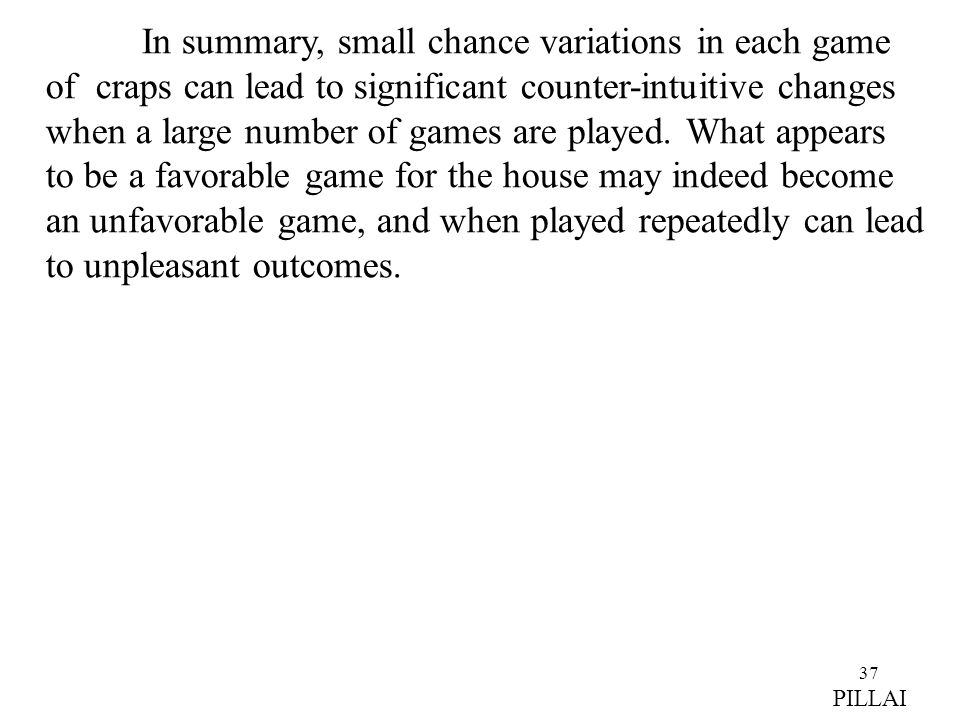 In summary, small chance variations in each game