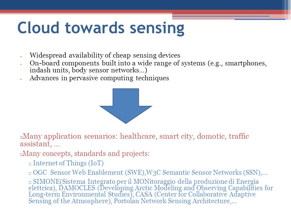 Cloud towards sensing Widespread availability of cheap sensing devices.