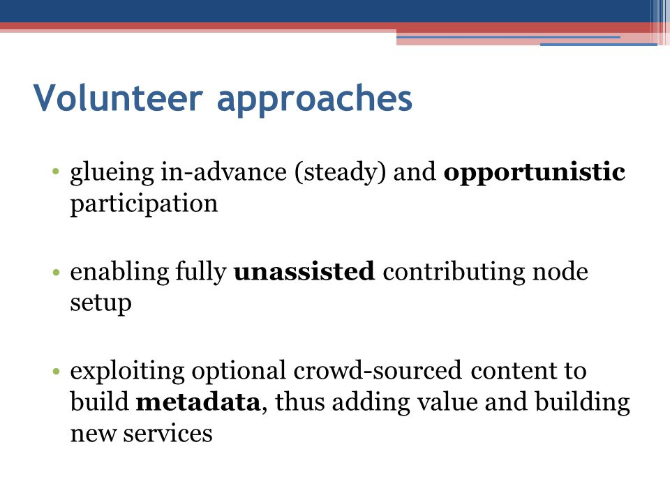 Volunteer approaches glueing in-advance (steady) and opportunistic participation. enabling fully unassisted contributing node setup.